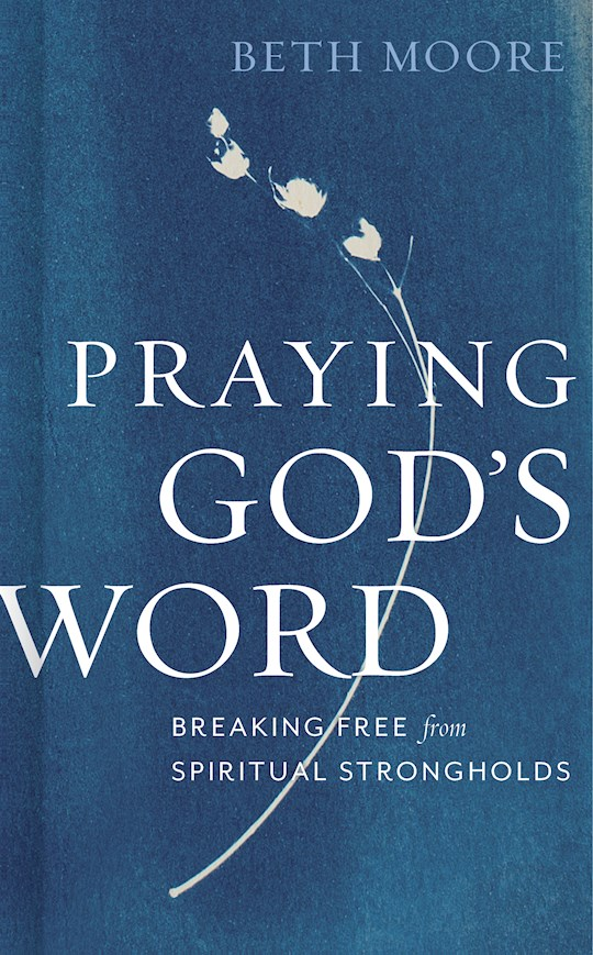 Praying God's Word-Hardcover by Beth Moore | SHOPtheWORD