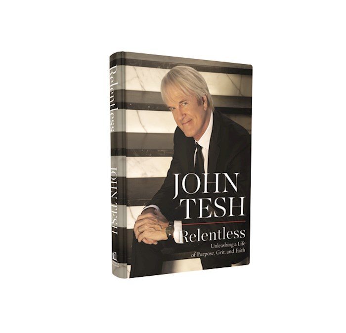Relentless: Unleashing A Life Of Purpose, Grit, And Faith by John Tesh | SHOPtheWORD