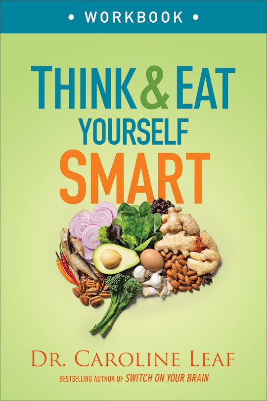Think And Eat Yourself Smart Workbook by Caroline Leaf   SHOPtheWORD