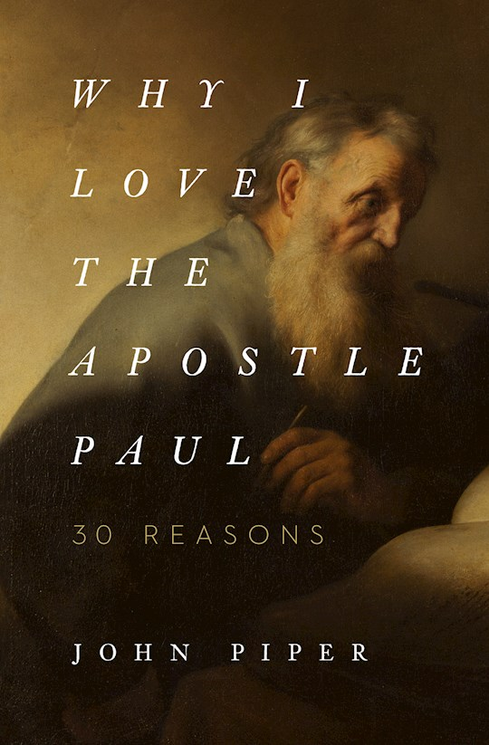 Why I Love The Apostle Paul  by John Piper   SHOPtheWORD