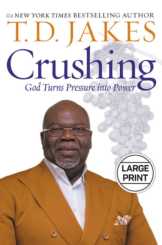 Crushing: God Turns Pressure Into Power Large Print by T. D. Jakes | SHOPtheWORD