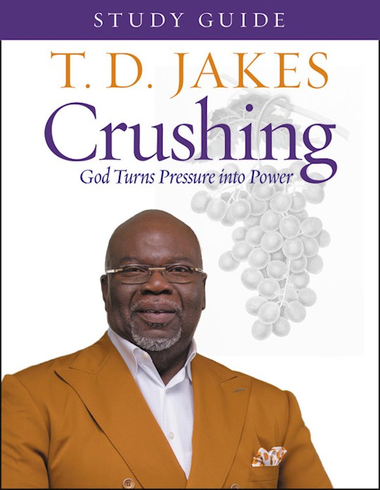 Crushing: God Turns Pressure Into Power Study Guide by T. D. Jakes | SHOPtheWORD