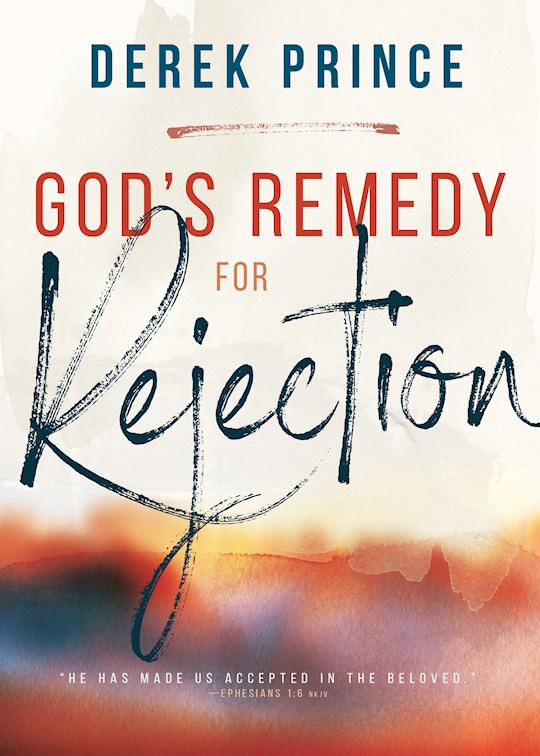 God's Remedy For Rejection (Expanded) by Derek Prince | SHOPtheWORD