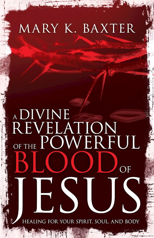 Divine Revelation Of The Powerful Blood Of Jesus by Mary Baxter | SHOPtheWORD