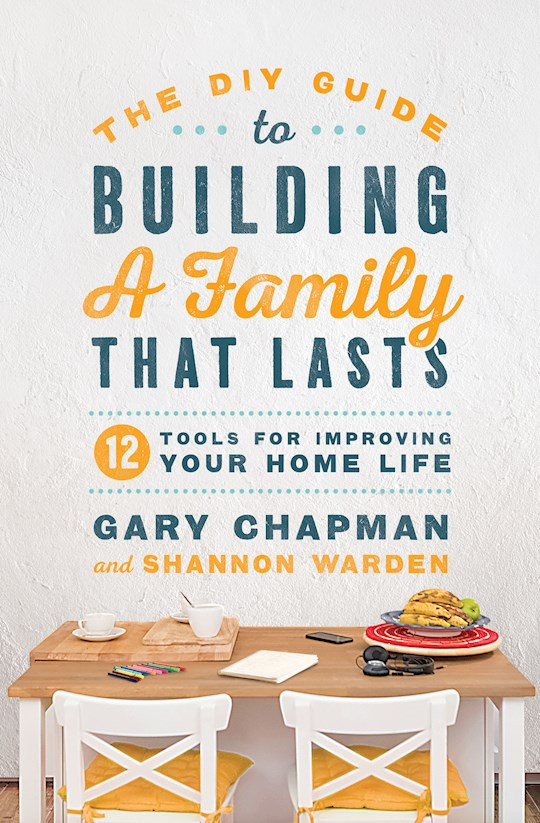 The DIY Guide To Building A Family That Lasts by Chapman/Warden | SHOPtheWORD