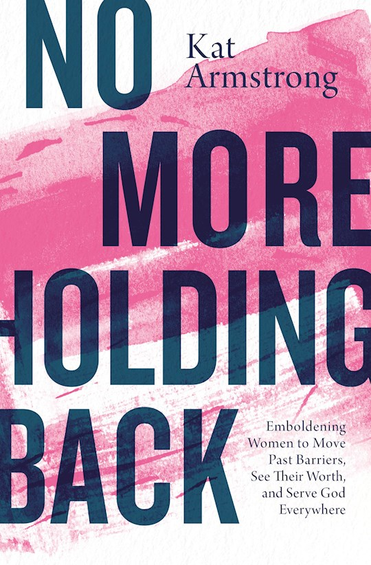 No More Holding Back by Kat Armstrong | SHOPtheWORD