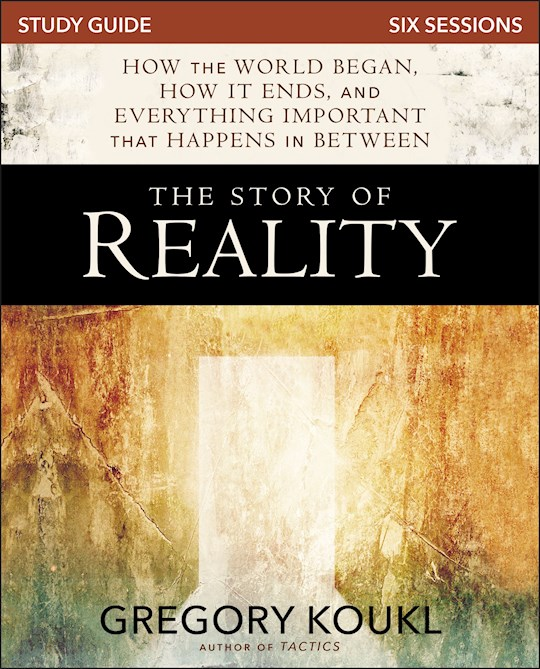 The Story Of Reality Study Guide by Gregory Koukl | SHOPtheWORD