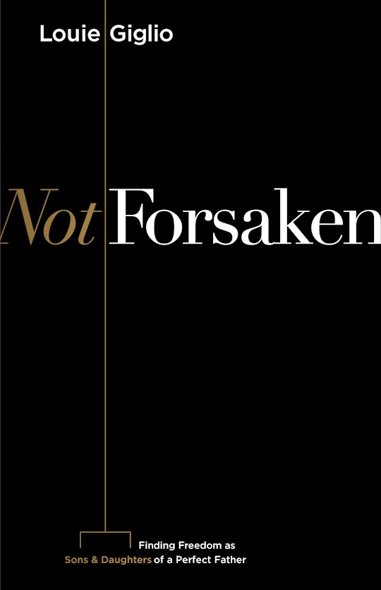 Not Forsaken by Louie Giglio | SHOPtheWORD