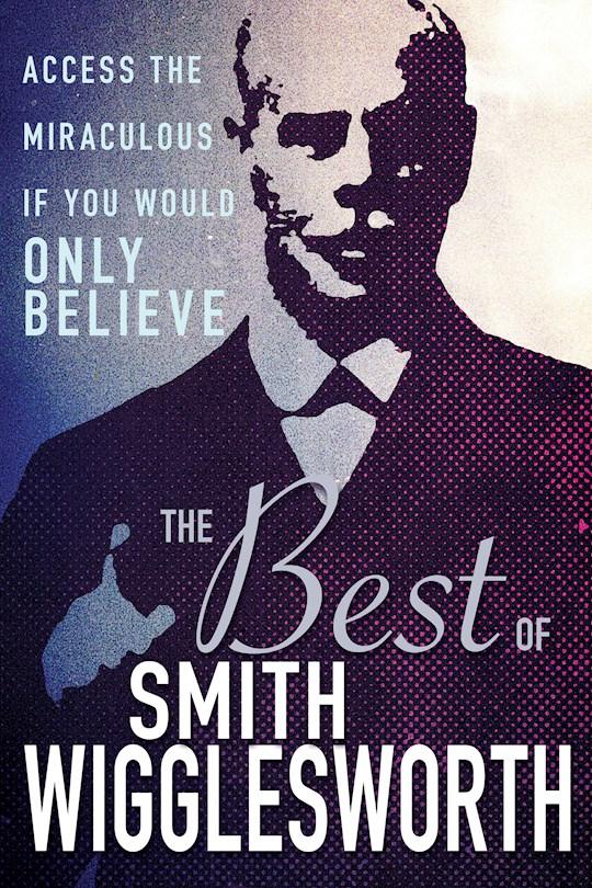 Best Of Smith Wigglesworth by Smith Wigglesworth | SHOPtheWORD