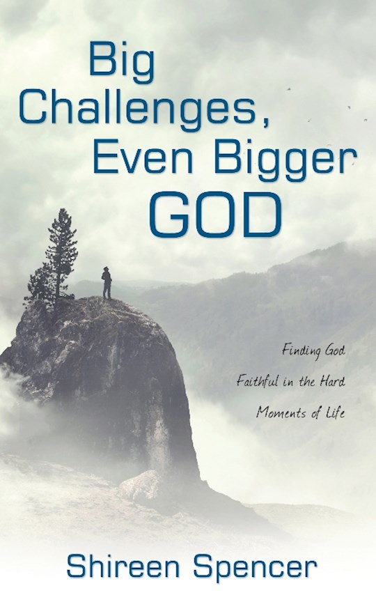 Big Challenges, Even Bigger God by Spencer Shireen | SHOPtheWORD