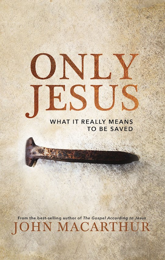 Only Jesus by John MacArthur | SHOPtheWORD