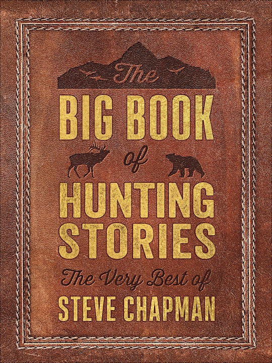 The Big Book Of Hunting Stories by Steve Chapman | SHOPtheWORD