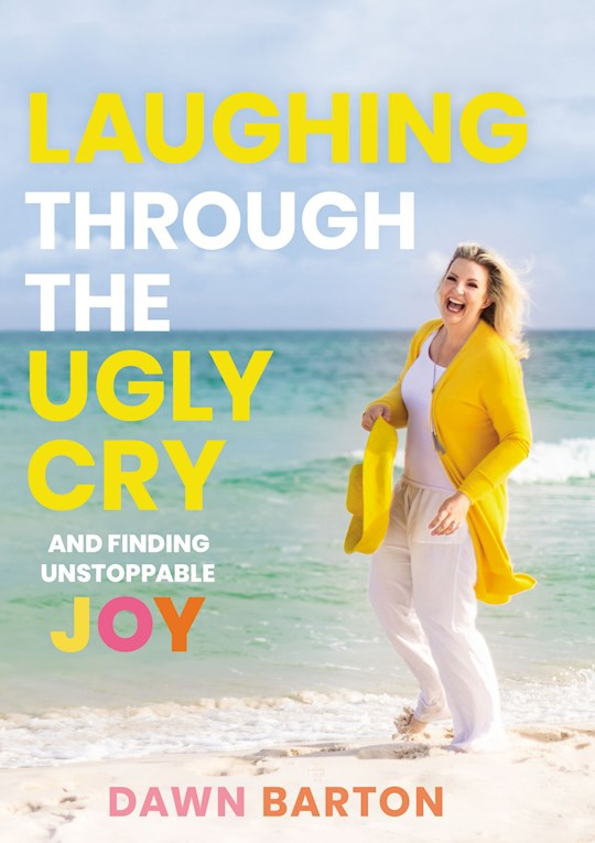 Laughing Through The Ugly Cry by Dawn Barton | SHOPtheWORD