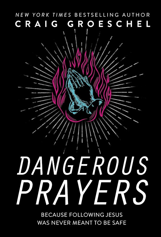Dangerous Prayers by Craig Groeschel | SHOPtheWORD