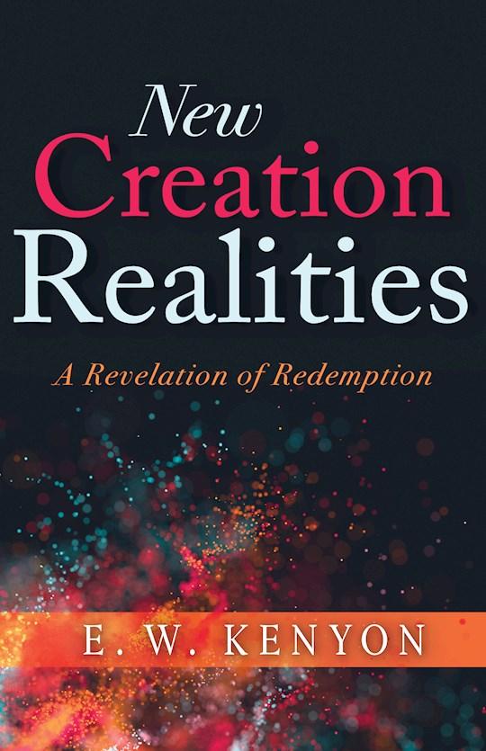New Creation Realities by E W Kenyon   SHOPtheWORD