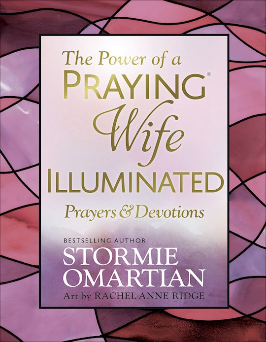 The Power Of A Praying Wife Illuminated Prayers & Devotions by Stormie Omartian | SHOPtheWORD