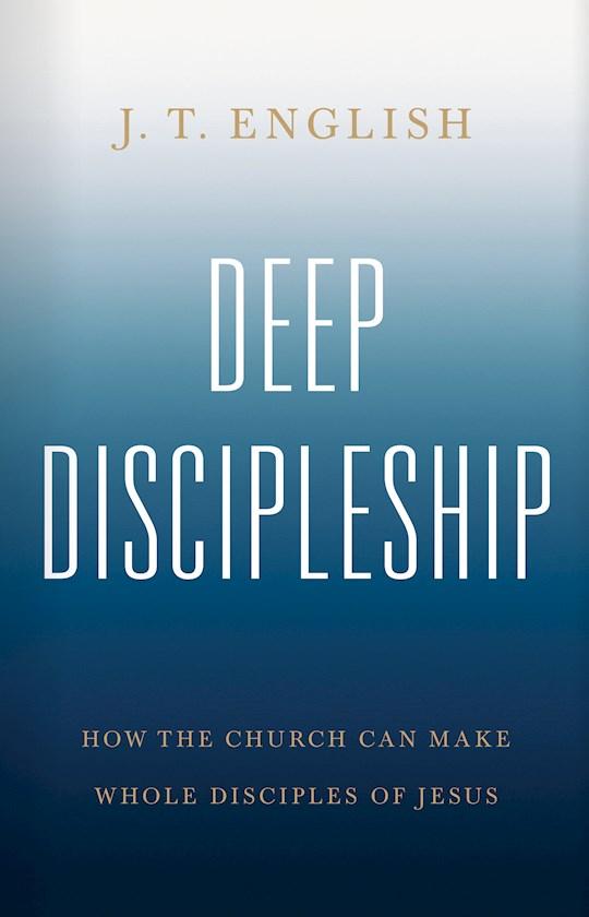 Deep Discipleship by J T English   SHOPtheWORD