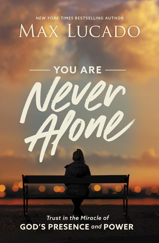 You Are Never Alone by Max Lucado   SHOPtheWORD