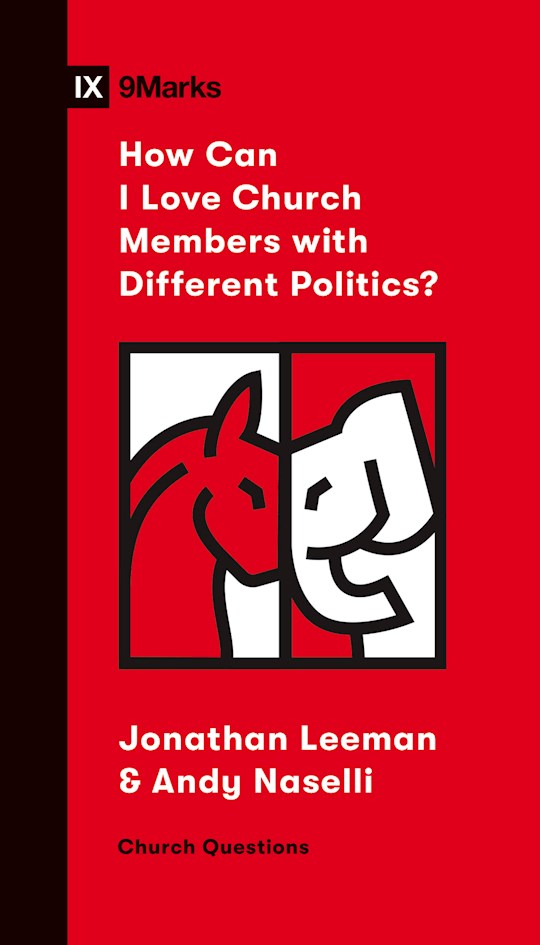 How Can I Love Church Members With Different Politics? (9Marks Church Questions) by Jonathan Leeman | SHOPtheWORD