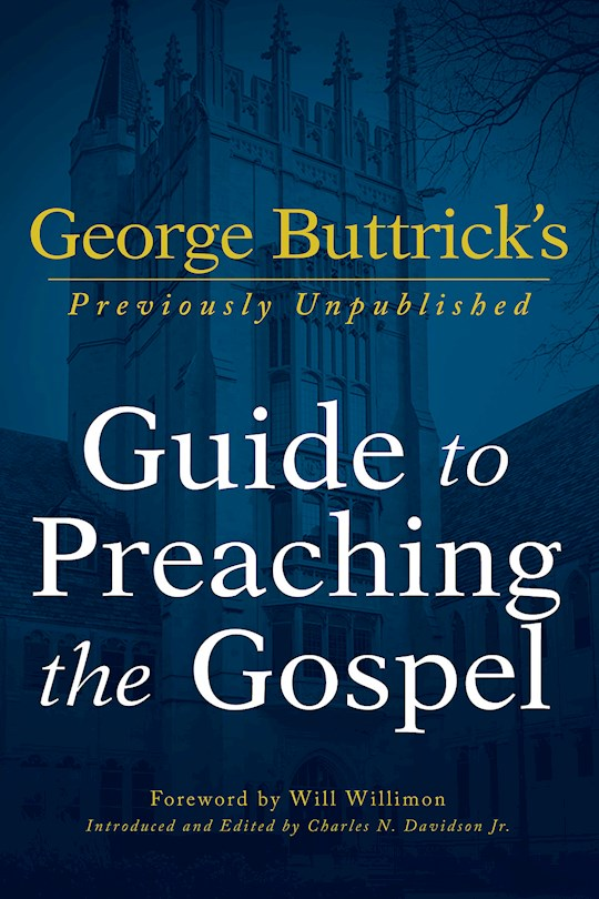 George Buttrick's Guide To Preaching The Gospel by George Buttrick | SHOPtheWORD