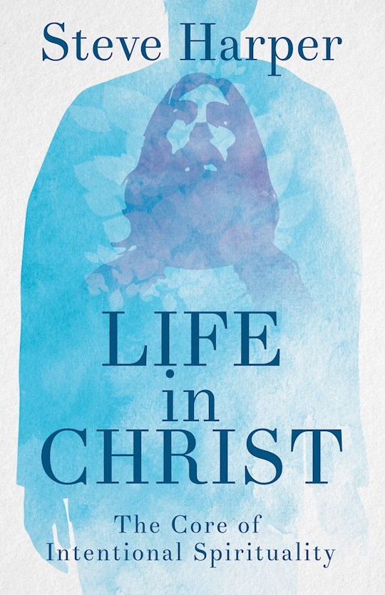 Life In Christ by Steve Harper | SHOPtheWORD