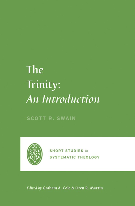 The Trinity: An Introduction (Short Studies In Biblical Theology) (Oct) by Scott Swain | SHOPtheWORD