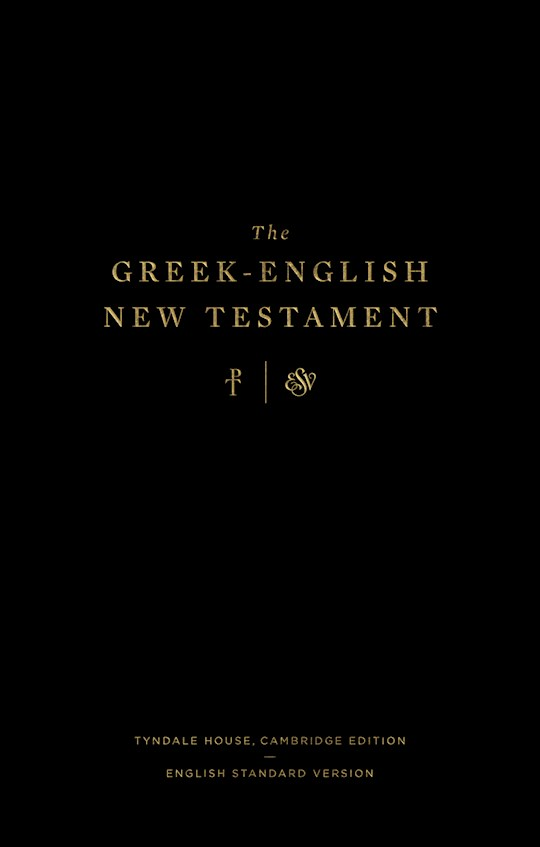 The Greek-English New Testament: Tyndale House, Cambridge Edition & ESV | SHOPtheWORD