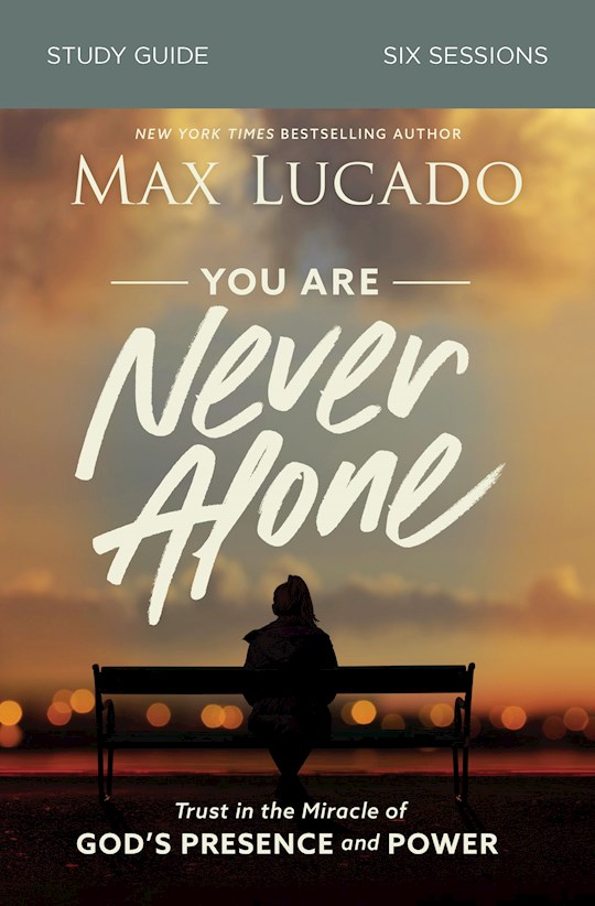 You Are Never Alone Study Guide by Max Lucado   SHOPtheWORD