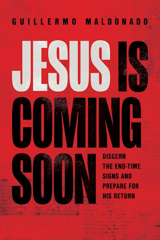 Jesus Is Coming Soon by Guillermo Maldonado | SHOPtheWORD