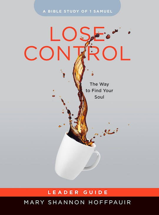 Lose Control-Women's Bible Study Leader Guide by Mary Sh Hoffpauir | SHOPtheWORD
