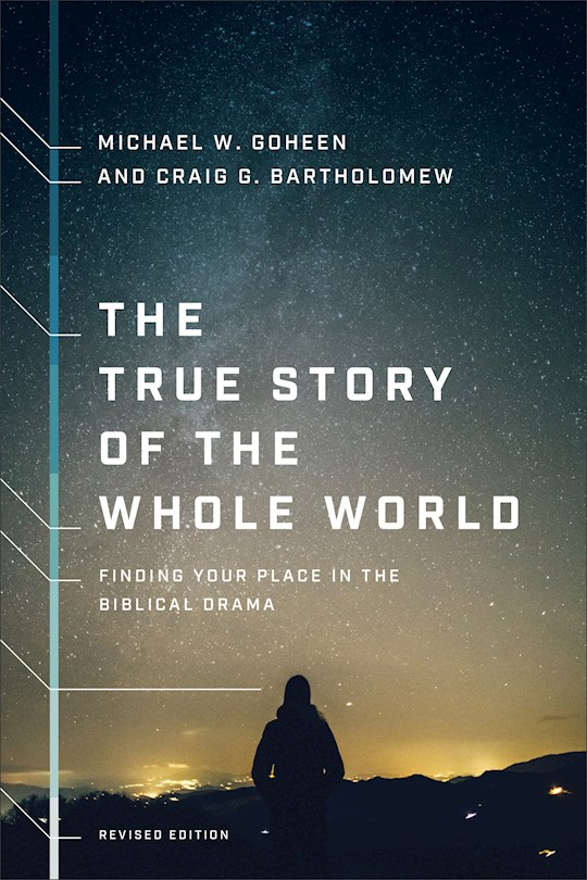 The True Story Of The Whole World (Revised Edition) (Dec) by Goheen/Bartholomew | SHOPtheWORD