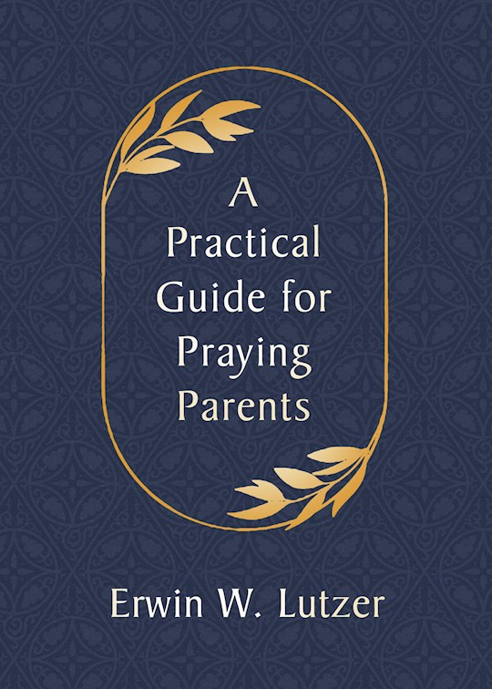 A Practical Guide For Praying Parents by Erwin Lutzer | SHOPtheWORD