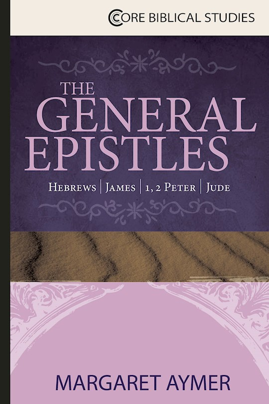 The General Epistles: Hebrews; James; 1, 2 Peter; 1, 2, 3 John; Jude (Core Biblical Studies) (Nov) by Bob Vernon | SHOPtheWORD