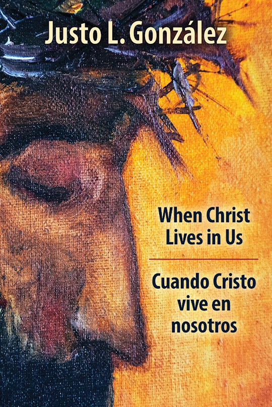 When Christ Lives In Us/Cuando Cristo Vive En Nosotros (Bilingual Edition) by Justo  Gonzalez | SHOPtheWORD