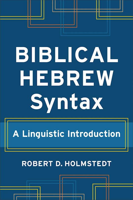 Biblical Hebrew Syntax (Learning Biblical Hebrew) (Oct) by Robert D Holmstedt | SHOPtheWORD