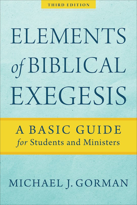 Elements Of Biblical Exegesis (3rd Edition) (Nov) by Michael J Gorman | SHOPtheWORD