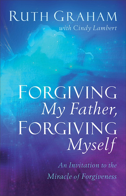 Forgiving My Father, Forgiving Myself-Softcover by Ruth Graham | SHOPtheWORD