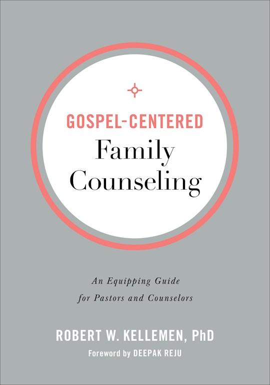 Gospel-Centered Family Counseling by Robert W Kellemen | SHOPtheWORD