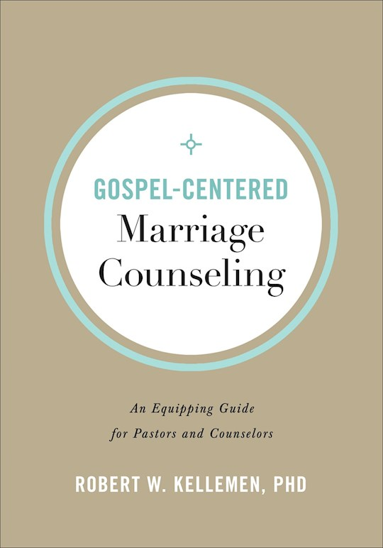 Gospel-Centered Marriage Counseling by Robert W Kellemen | SHOPtheWORD