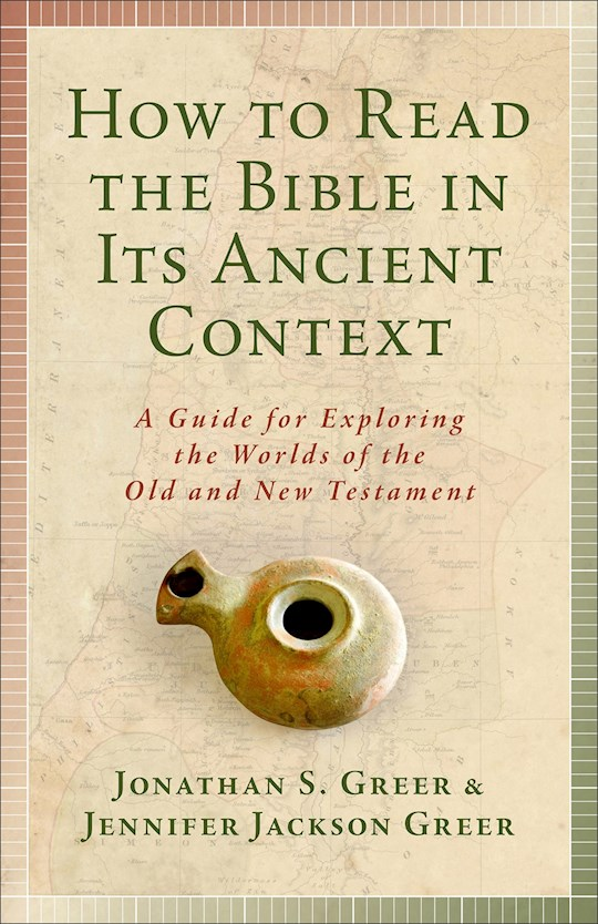 How To Read The Bible In Its Ancient Context (Apr 2021) by Jonathan S Greer | SHOPtheWORD