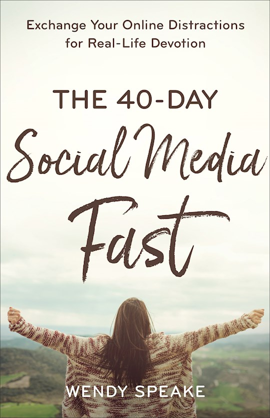 The 40-Day Social Media Fast by Wendy Speake | SHOPtheWORD