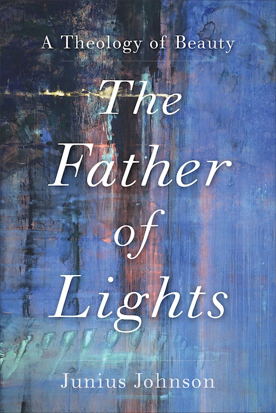 The Father Of Lights (Theology For The Life Of The World) (Sep) by Junius Johnson | SHOPtheWORD