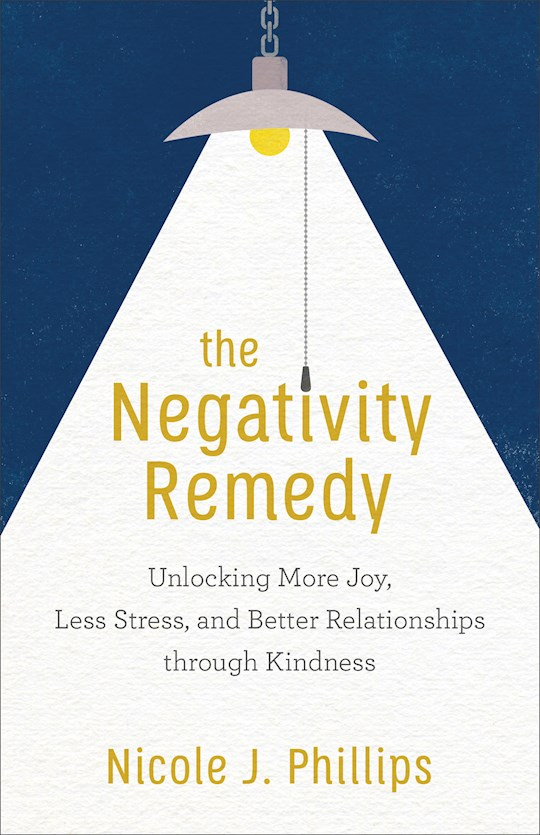 The Negativity Remedy (Sep) by Nicole J Phillips | SHOPtheWORD