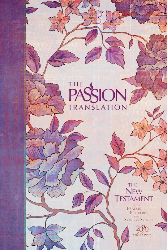 The Passion Translation New Testament With Psalms, Proverbs & Song Of Songs (2020 Edition)-Peony Hardcover (Oct) | SHOPtheWORD