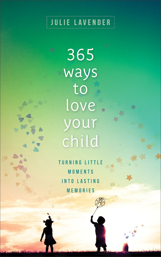 365 Ways To Love Your Child by Julie Lavender | SHOPtheWORD