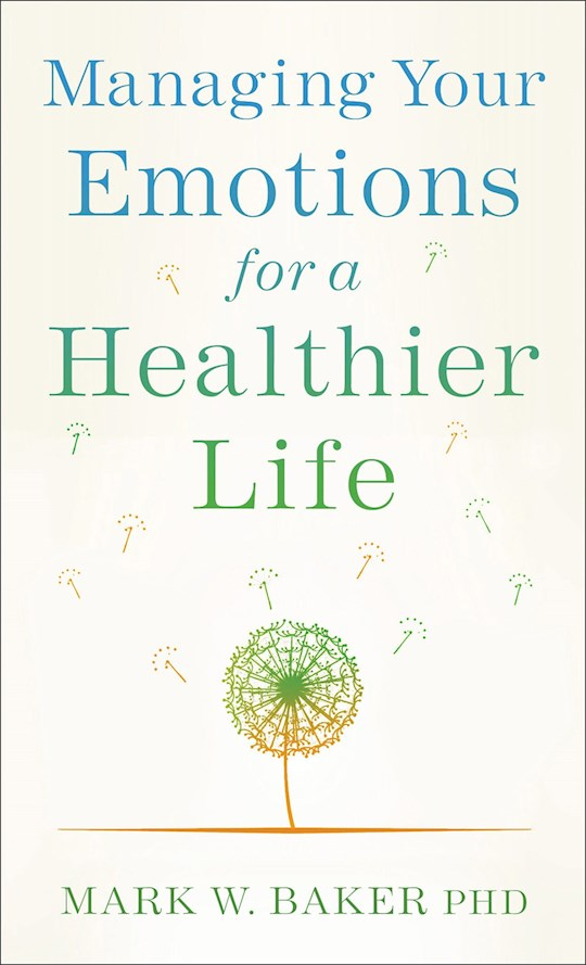 Managing Your Emotions For A Healthier Life by Mark W Baker | SHOPtheWORD