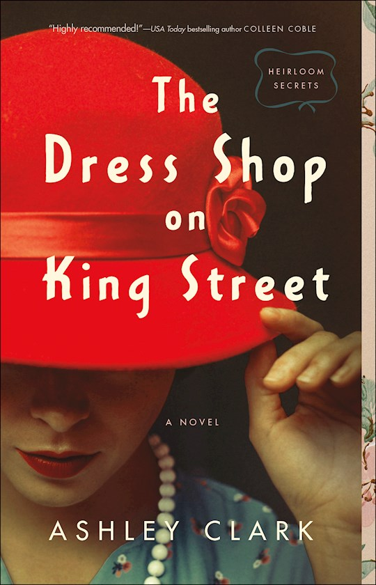 The Dress Shop On King Street: A Novel (Heirloom Secrets) by Ashley Clark | SHOPtheWORD