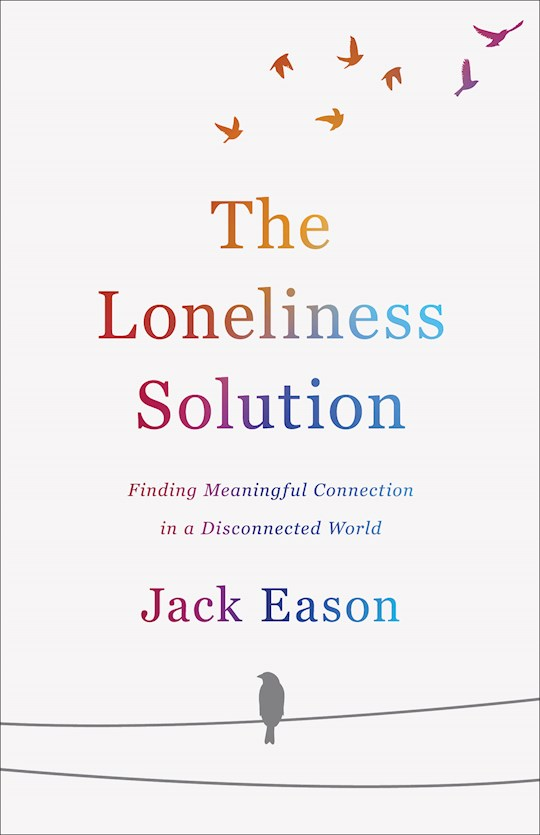 The Loneliness Solution by Jack Eason | SHOPtheWORD