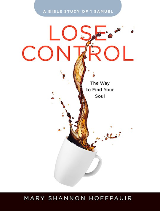 Lose Control-Women's Bible Study Participant Workbook (Aug) by Mary Sh Hoffpauir | SHOPtheWORD