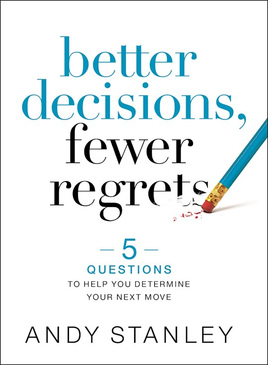 Better Decisions, Fewer Regrets by Andy Stanley   SHOPtheWORD